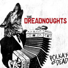Dreadnoughts, the - Polka's Not Dead (CD) Digipak