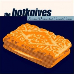 Hotknives, the - Dreams , Screams & custard Dreams  (CD)