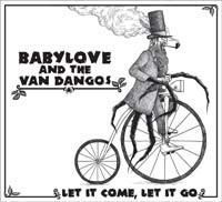Babylove & The Van Dangos ‎– Let It Come, Let It Go (CD) Digipak