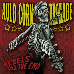 Auld Corn Brigade - Rebels till the end (CD) limited DigiPak