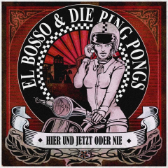 El Bosso & the Ping Pongs - Hier und jetzt oder Nie (CD) Digipak